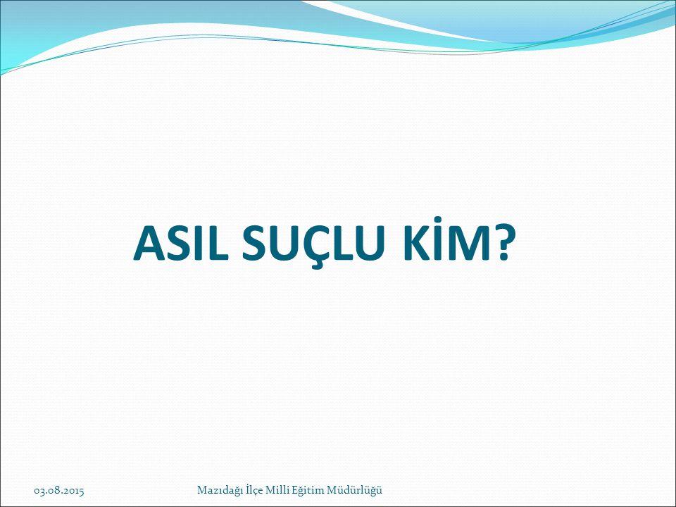 ASIL SUÇLU KİM 19.04.2017 Mazıdağı İlçe Milli Eğitim Müdürlüğü