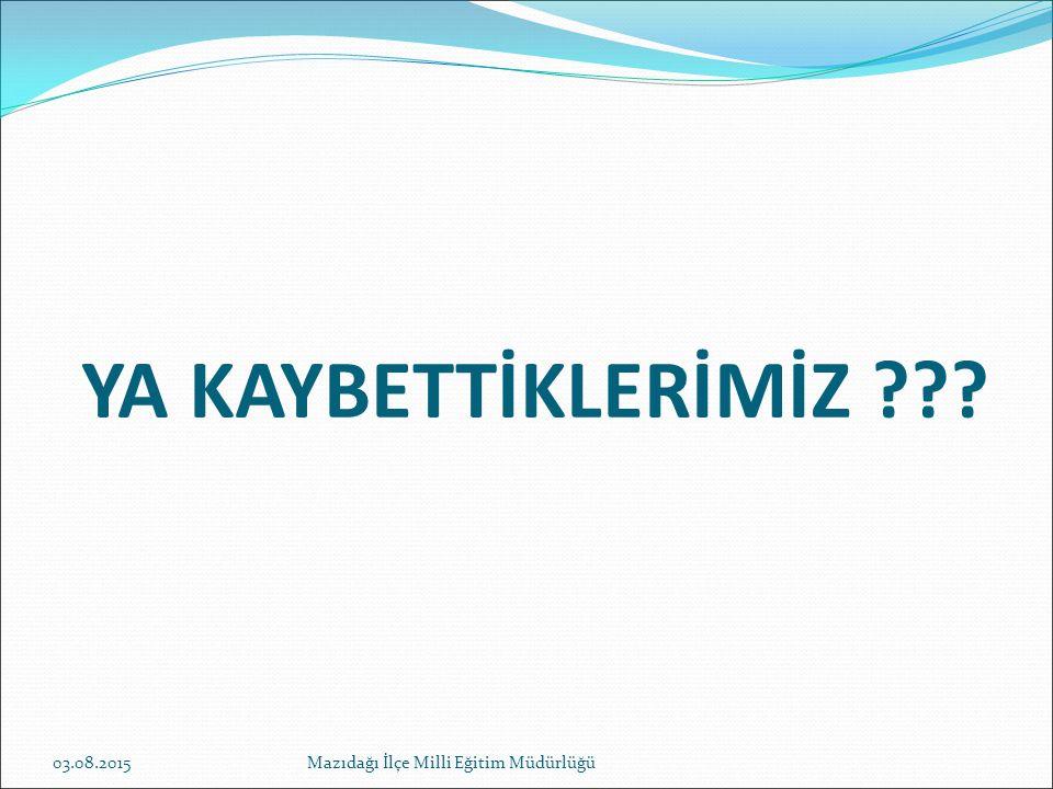 YA KAYBETTİKLERİMİZ 19.04.2017 Mazıdağı İlçe Milli Eğitim Müdürlüğü