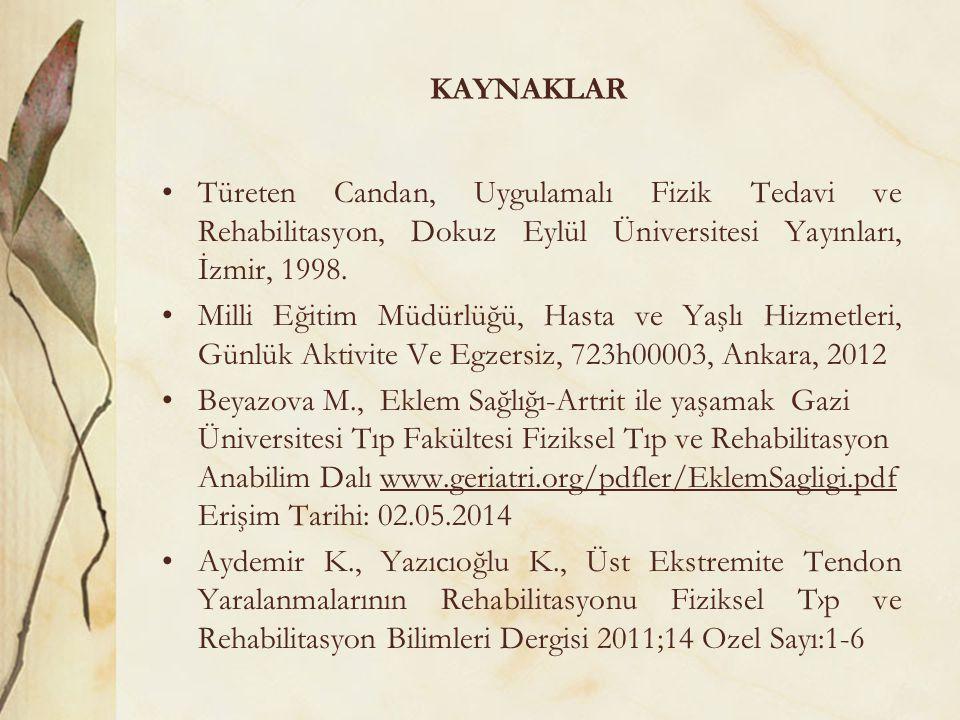 KAYNAKLAR Türeten Candan, Uygulamalı Fizik Tedavi ve Rehabilitasyon, Dokuz Eylül Üniversitesi Yayınları, İzmir, 1998.