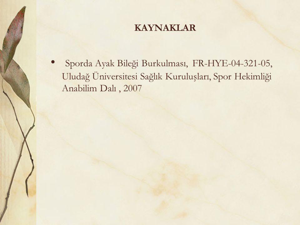 KAYNAKLAR Sporda Ayak Bileği Burkulması, FR-HYE-04-321-05, Uludağ Üniversitesi Sağlık Kuruluşları, Spor Hekimliği Anabilim Dalı , 2007.