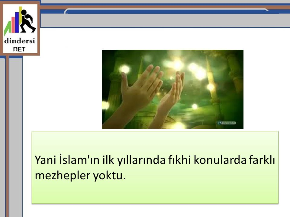 Yani İslam ın ilk yıllarında fıkhi konularda farklı mezhepler yoktu.