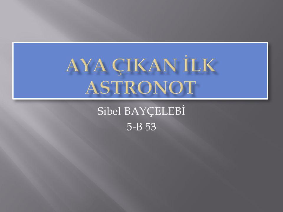AYA ÇIKAN İLK ASTRONOT Sibel BAYÇELEBİ 5-B 53