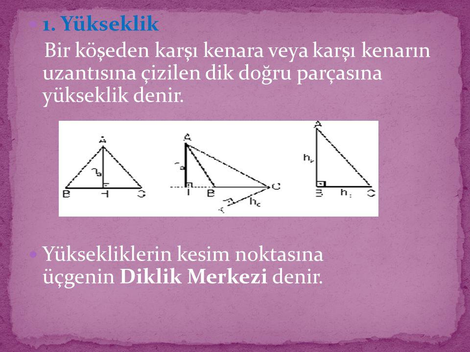 1. Yükseklik Bir köşeden karşı kenara veya karşı kenarın uzantısına çizilen dik doğru parçasına yükseklik denir.