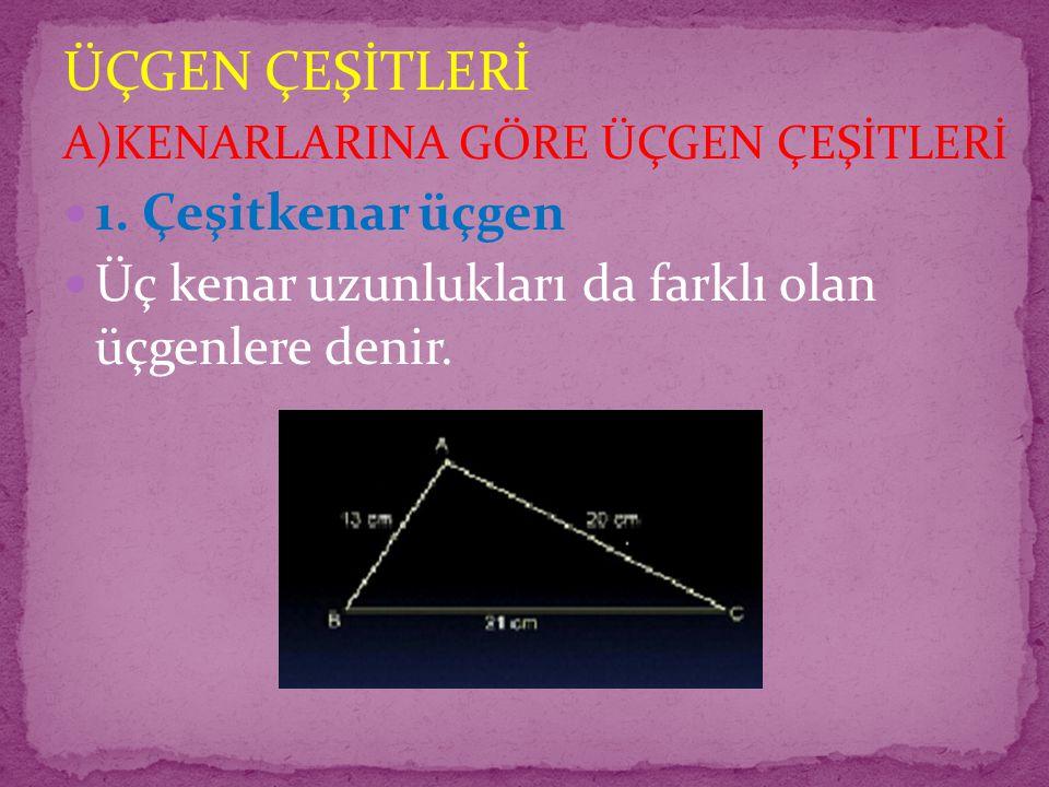 ÜÇGEN ÇEŞİTLERİ 1. Çeşitkenar üçgen