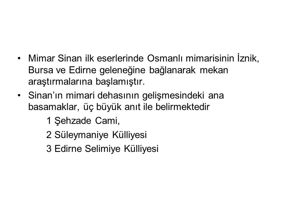 Mimar Sinan ilk eserlerinde Osmanlı mimarisinin İznik, Bursa ve Edirne geleneğine bağlanarak mekan araştırmalarına başlamıştır.