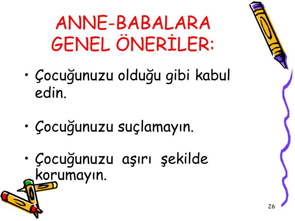 ANNE-BABALARA GENEL ÖNERİLER: