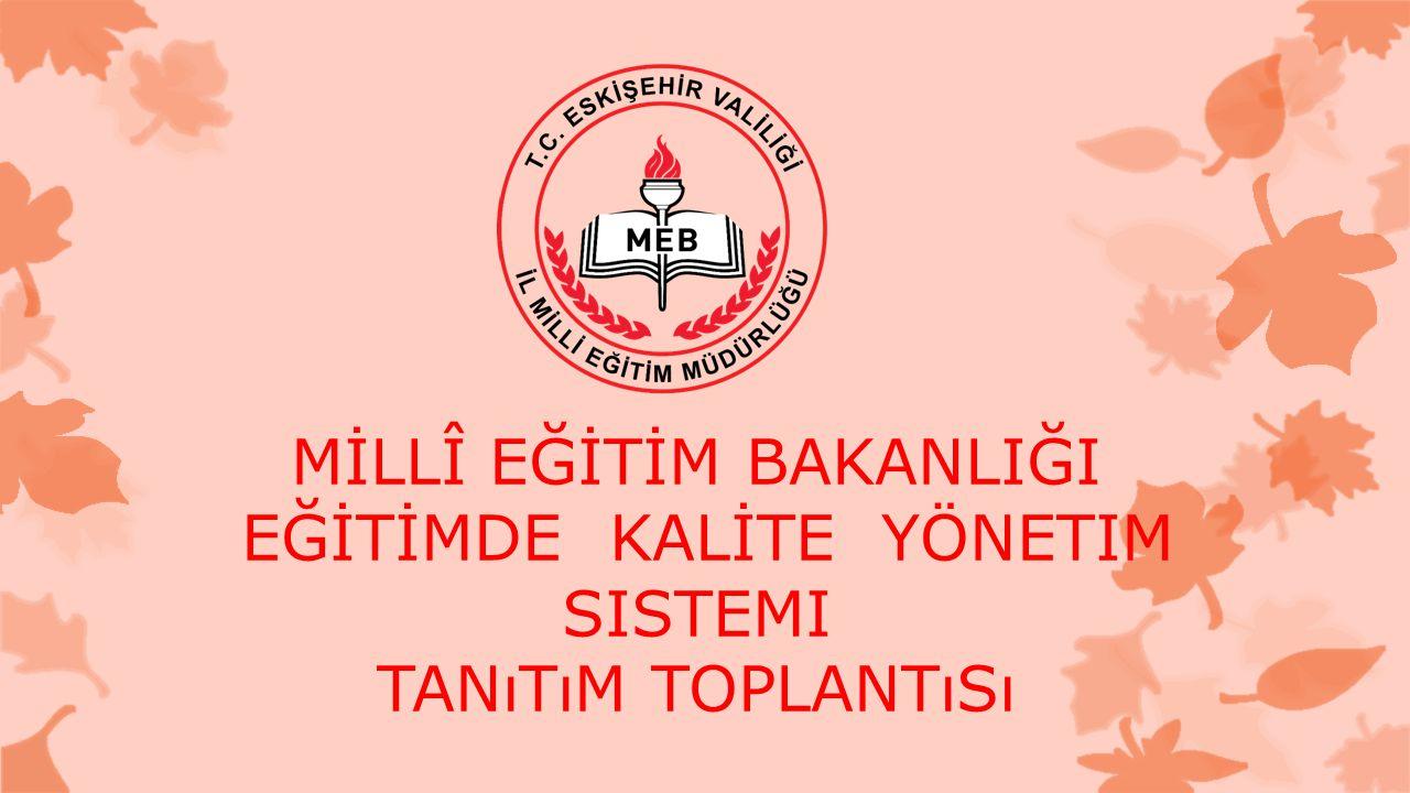 MİLLÎ EĞİTİM BAKANLIĞI EĞİTİMDE KALİTE yönetim sistemi tanıtım toplantısı