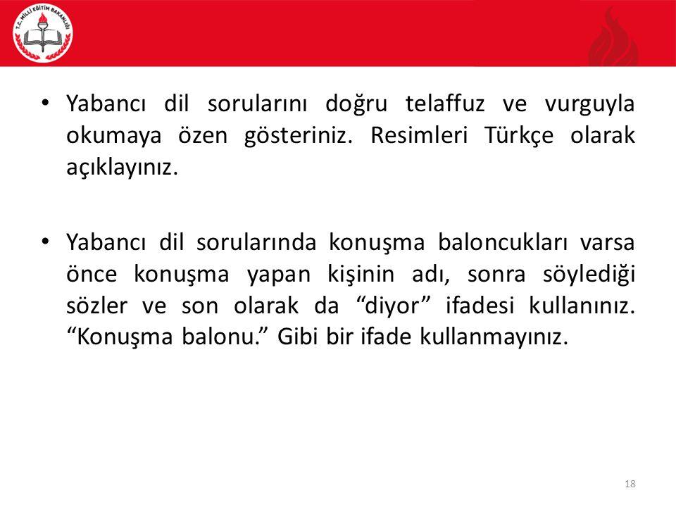 Yabancı dil sorularını doğru telaffuz ve vurguyla okumaya özen gösteriniz. Resimleri Türkçe olarak açıklayınız.