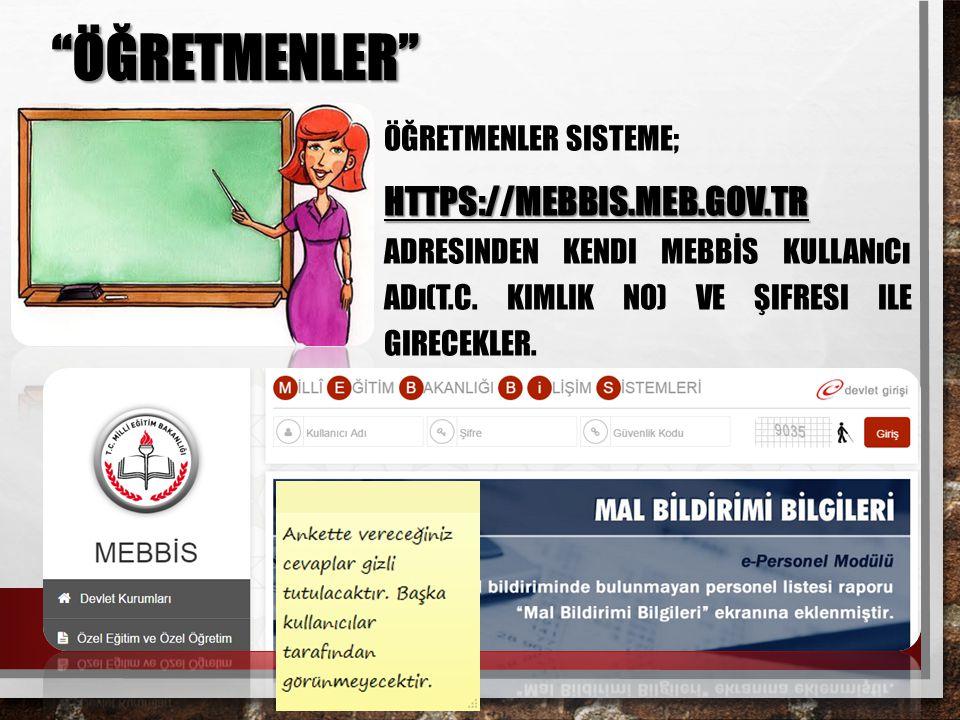 ÖĞRETMENLER Öğretmenler sisteme; https://mebbis.meb.gov.tr adresinden kendi MEBBİS kullanıcı adı(T.C.