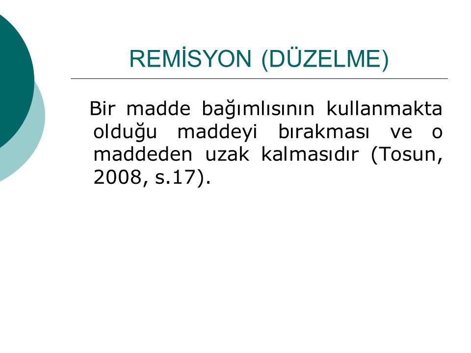 REMİSYON (DÜZELME) Bir madde bağımlısının kullanmakta olduğu maddeyi bırakması ve o maddeden uzak kalmasıdır (Tosun, 2008, s.17).