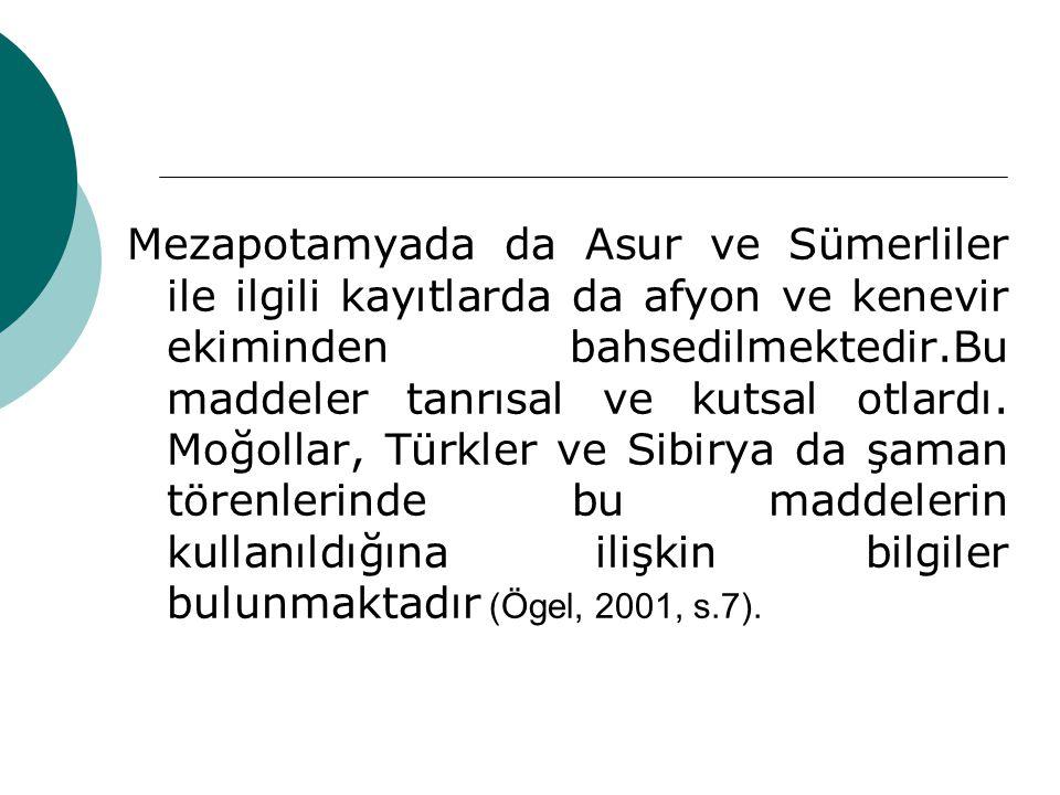 Mezapotamyada da Asur ve Sümerliler ile ilgili kayıtlarda da afyon ve kenevir ekiminden bahsedilmektedir.Bu maddeler tanrısal ve kutsal otlardı.