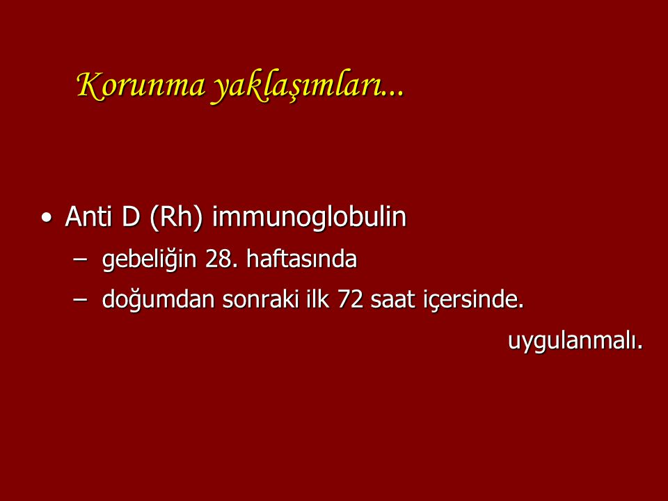 Korunma yaklaşımları... Anti D (Rh) immunoglobulin