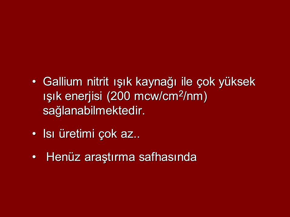 Gallium nitrit ışık kaynağı ile çok yüksek ışık enerjisi (200 mcw/cm2/nm) sağlanabilmektedir.