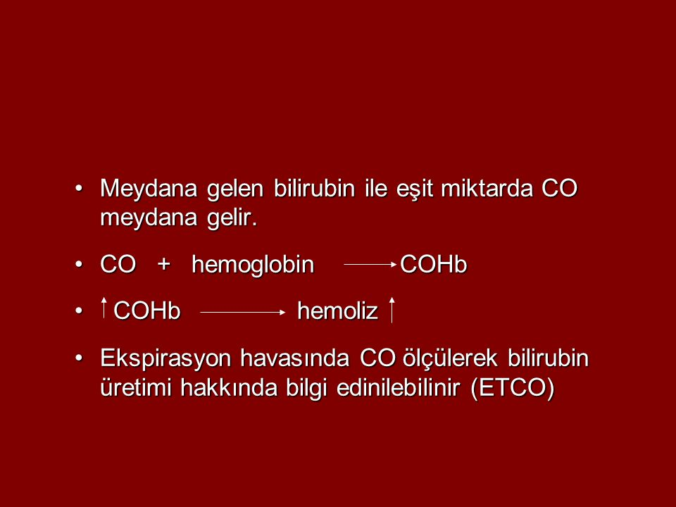Meydana gelen bilirubin ile eşit miktarda CO meydana gelir.