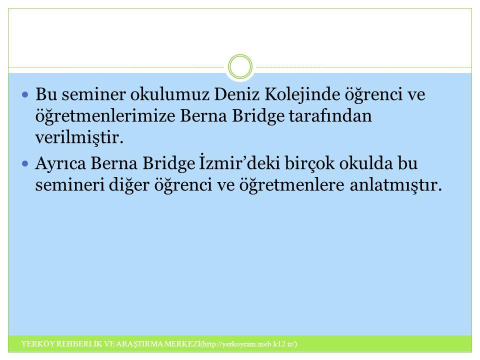 Bu seminer okulumuz Deniz Kolejinde öğrenci ve öğretmenlerimize Berna Bridge tarafından verilmiştir.