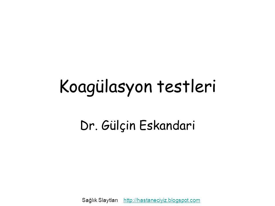 Koagülasyon testleri Dr. Gülçin Eskandari Sağlık Slaytları