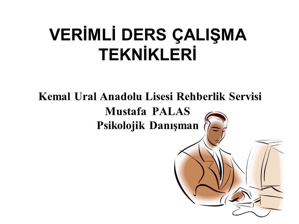 VERİMLİ DERS ÇALIŞMA TEKNİKLERİ Kemal Ural Anadolu Lisesi Rehberlik Servisi Mustafa PALAS Psikolojik Danışman