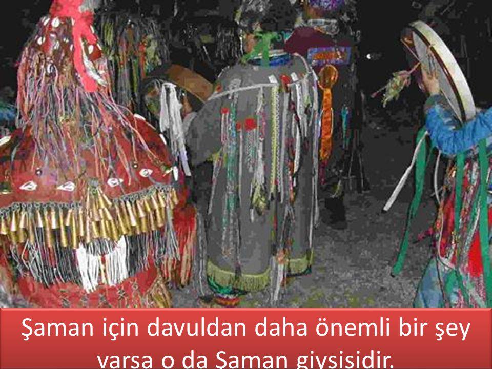 Şaman için davuldan daha önemli bir şey varsa o da Şaman giysisidir.