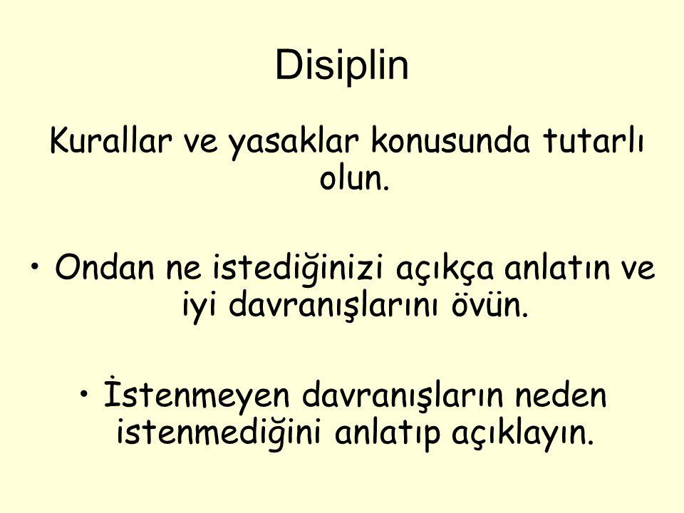 Disiplin Kurallar ve yasaklar konusunda tutarlı olun. Ondan ne istediğinizi açıkça anlatın ve iyi davranışlarını övün.