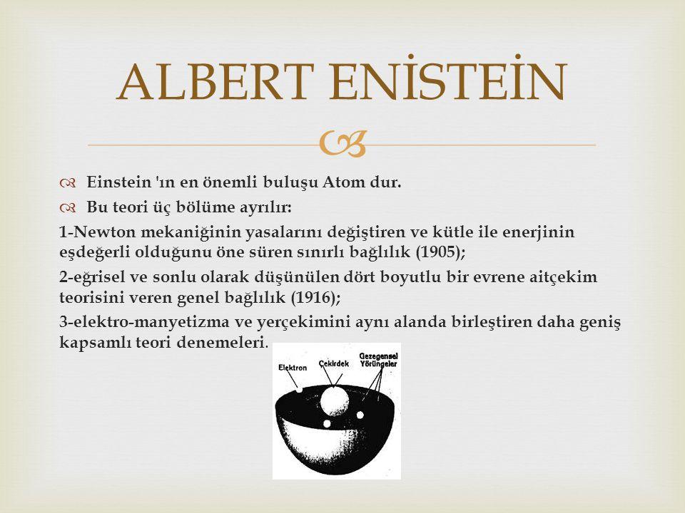 ALBERT ENİSTEİN Einstein ın en önemli buluşu Atom dur.