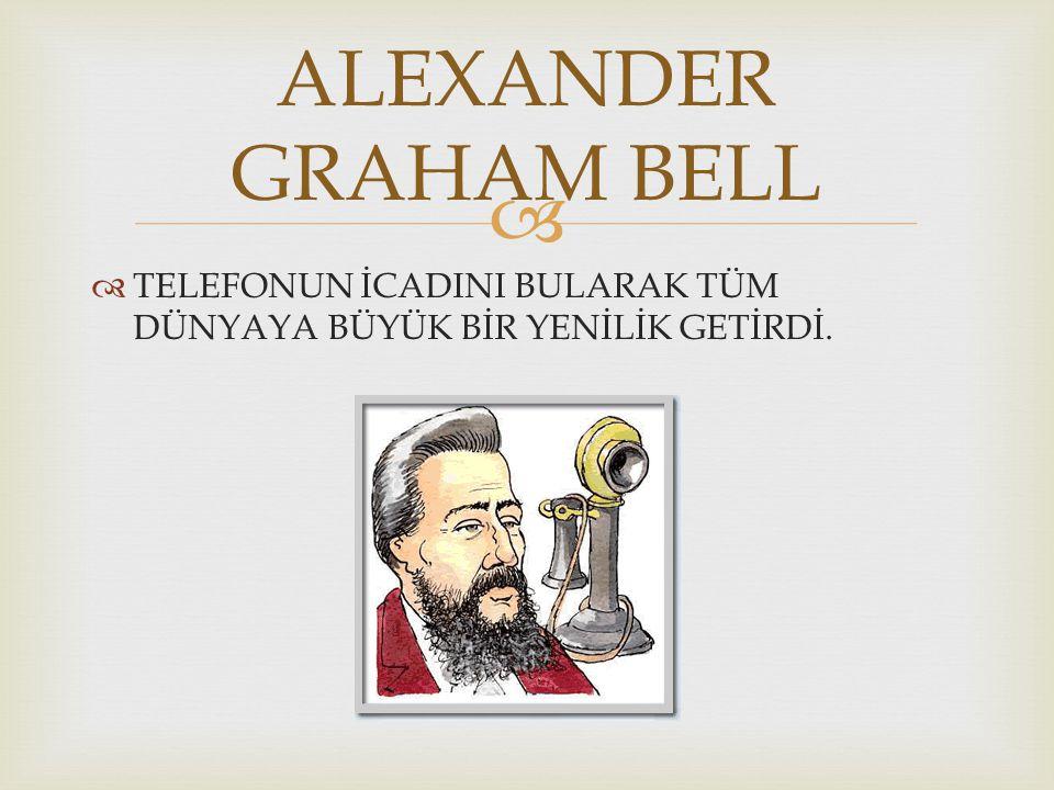ALEXANDER GRAHAM BELL TELEFONUN İCADINI BULARAK TÜM DÜNYAYA BÜYÜK BİR YENİLİK GETİRDİ.