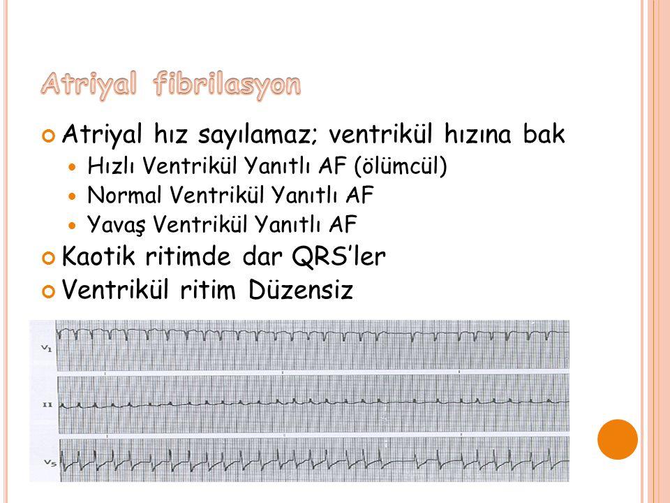 Atriyal fibrilasyon Atriyal hız sayılamaz; ventrikül hızına bak