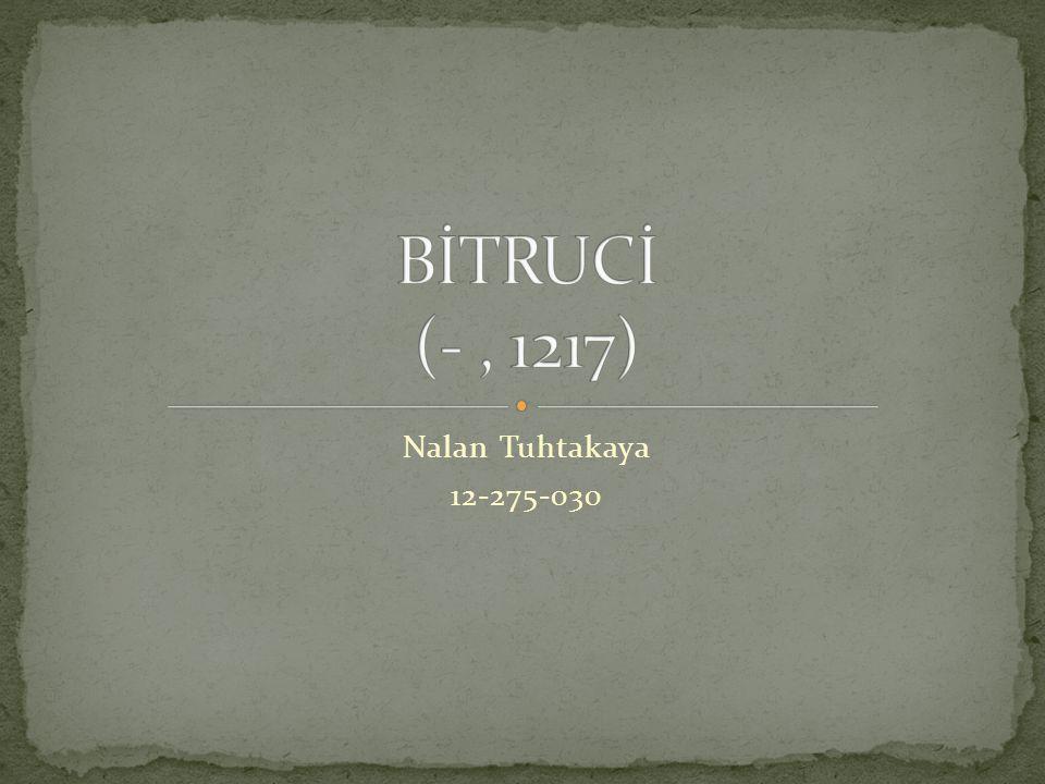 BİTRUCİ (- , 1217) Nalan Tuhtakaya 12-275-030