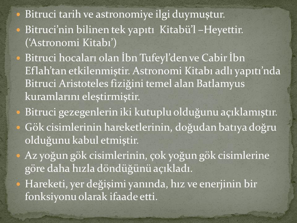 Bitruci tarih ve astronomiye ilgi duymuştur.