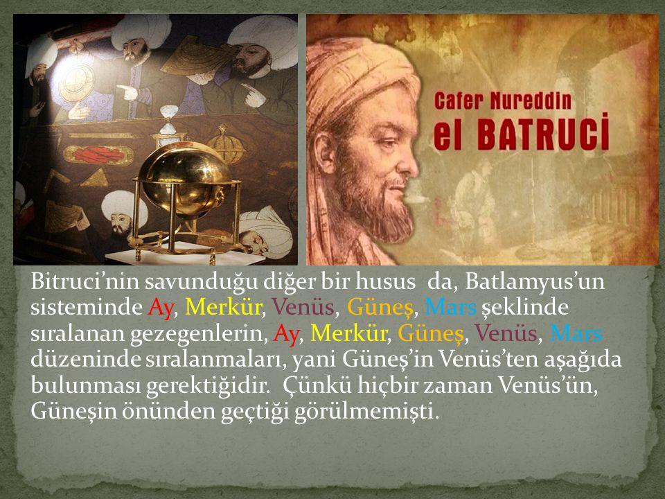 Bitruci'nin savunduğu diğer bir husus da, Batlamyus'un sisteminde Ay, Merkür, Venüs, Güneş, Mars şeklinde sıralanan gezegenlerin, Ay, Merkür, Güneş, Venüs, Mars düzeninde sıralanmaları, yani Güneş'in Venüs'ten aşağıda bulunması gerektiğidir.