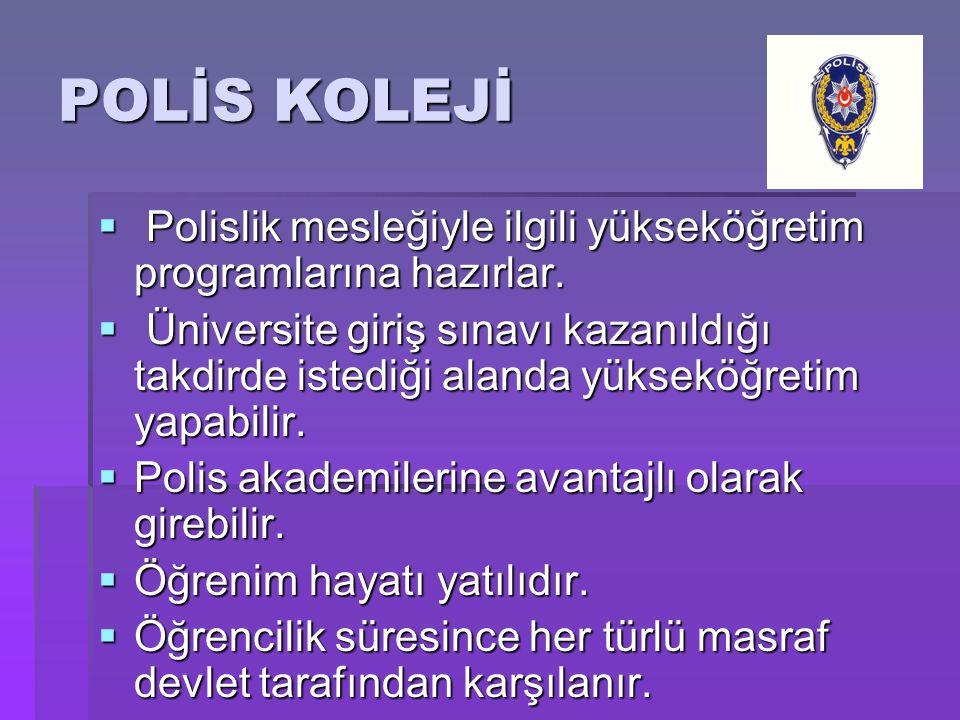 POLİS KOLEJİ Polislik mesleğiyle ilgili yükseköğretim programlarına hazırlar.