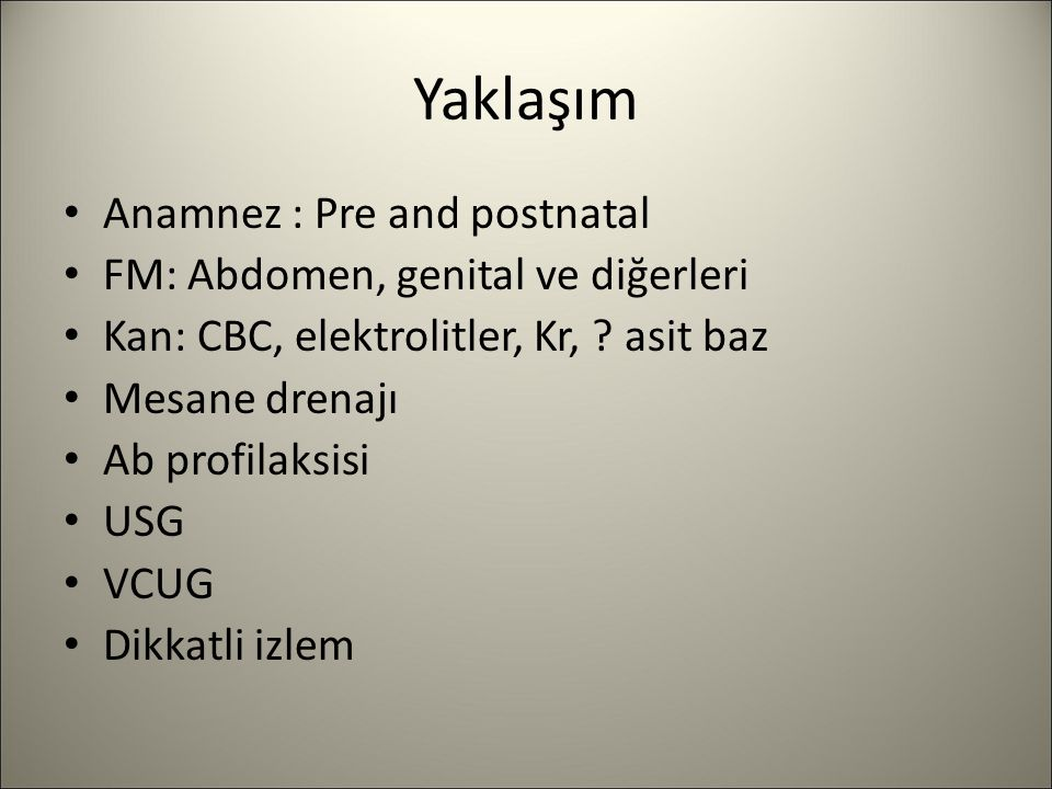 Yaklaşım Anamnez : Pre and postnatal FM: Abdomen, genital ve diğerleri