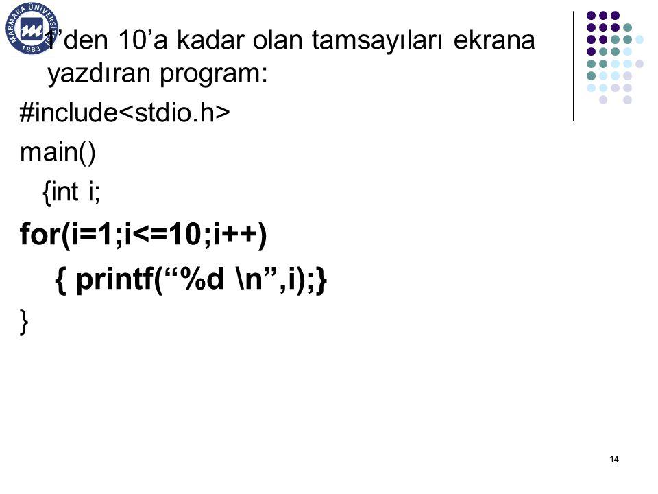 for(i=1;i<=10;i++) { printf( %d \n ,i);}