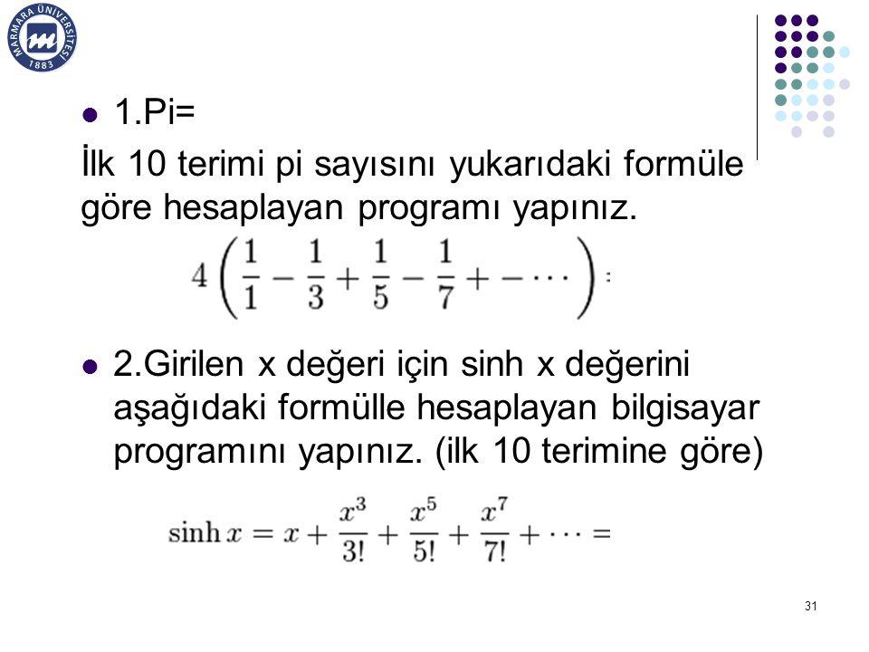 1.Pi= İlk 10 terimi pi sayısını yukarıdaki formüle göre hesaplayan programı yapınız.