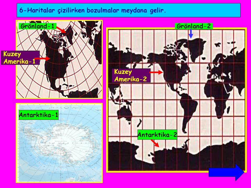6-Haritalar çizilirken bozulmalar meydana gelir.