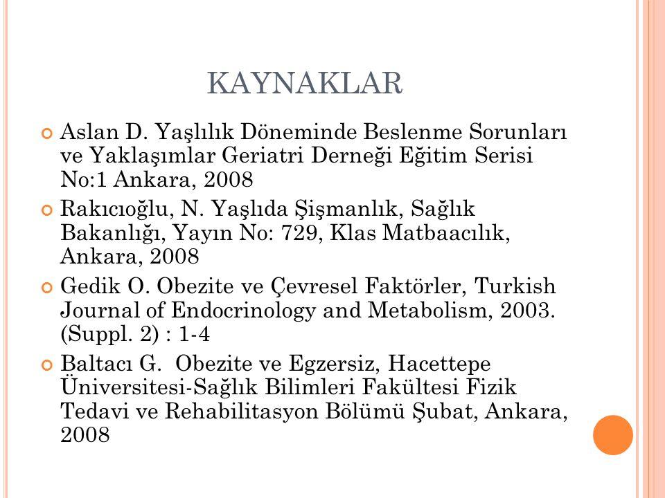 KAYNAKLAR Aslan D. Yaşlılık Döneminde Beslenme Sorunları ve Yaklaşımlar Geriatri Derneği Eğitim Serisi No:1 Ankara, 2008.