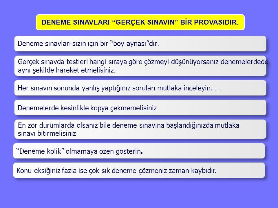 DENEME SINAVLARI GERÇEK SINAVIN BİR PROVASIDIR.