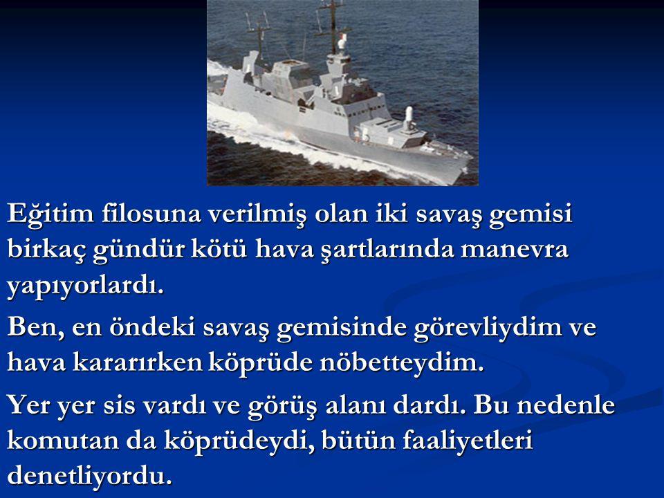 Eğitim filosuna verilmiş olan iki savaş gemisi birkaç gündür kötü hava şartlarında manevra yapıyorlardı.