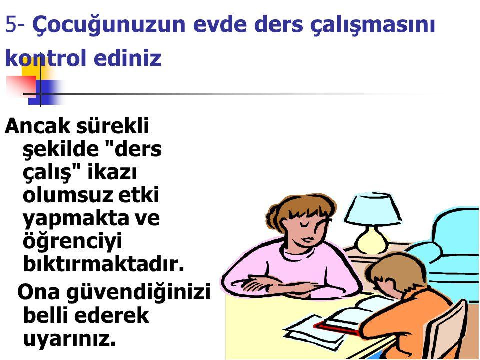 5- Çocuğunuzun evde ders çalışmasını kontrol ediniz
