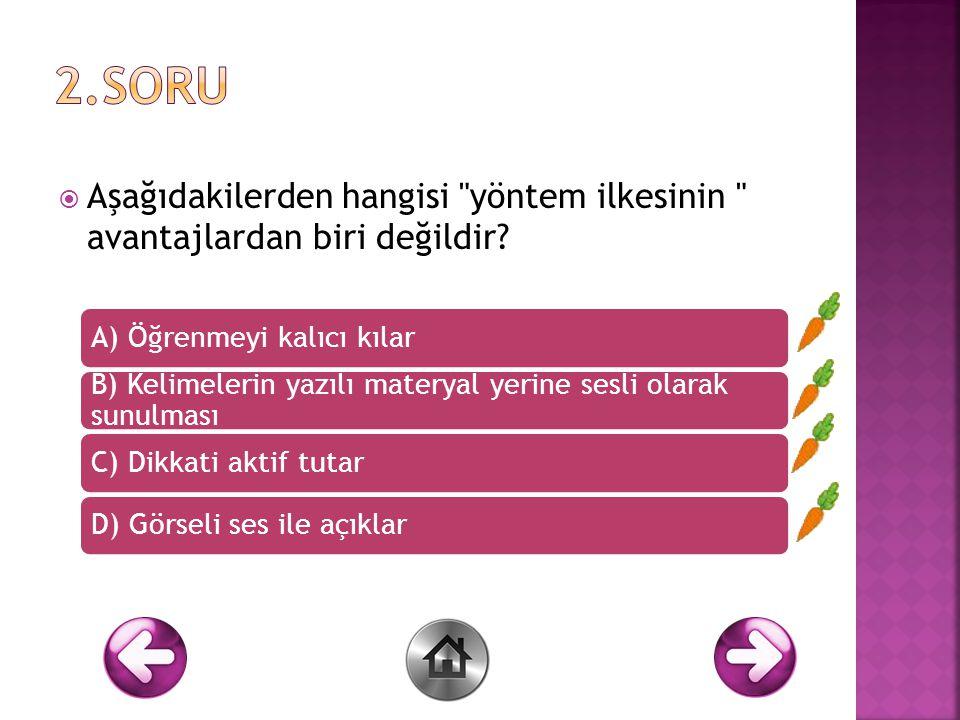 2.Soru Aşağıdakilerden hangisi yöntem ilkesinin avantajlardan biri değildir A) Öğrenmeyi kalıcı kılar.
