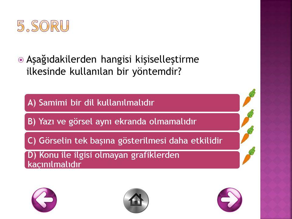 5.Soru Aşağıdakilerden hangisi kişiselleştirme ilkesinde kullanılan bir yöntemdir A) Samimi bir dil kullanılmalıdır.
