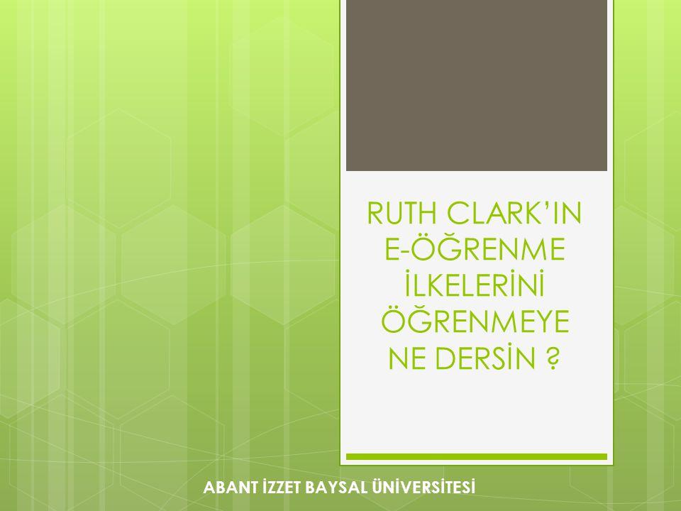 RUTH CLARK'IN E-ÖĞRENME İLKELERİNİ ÖĞRENMEYE NE DERSİN