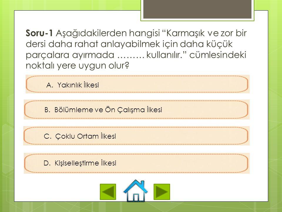 Soru-1 Aşağıdakilerden hangisi Karmaşık ve zor bir dersi daha rahat anlayabilmek için daha küçük parçalara ayırmada ……… kullanılır. cümlesindeki noktalı yere uygun olur