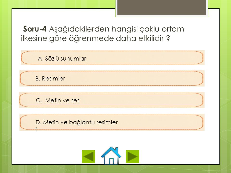 Soru-4 Aşağıdakilerden hangisi çoklu ortam ilkesine göre öğrenmede daha etkilidir