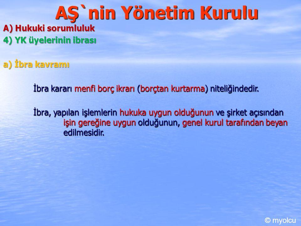 AŞ`nin Yönetim Kurulu A) Hukuki sorumluluk 4) YK üyelerinin ibrası
