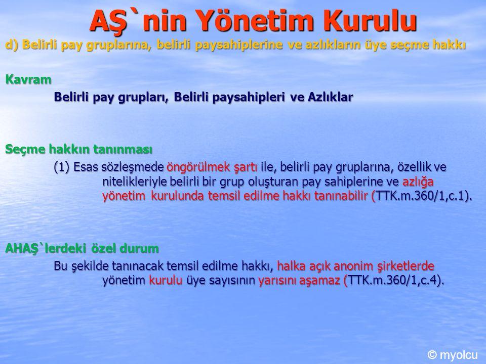 AŞ`nin Yönetim Kurulu d) Belirli pay gruplarına, belirli paysahiplerine ve azlıkların üye seçme hakkı.