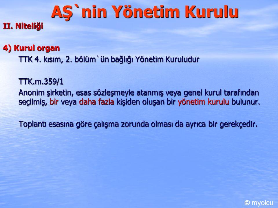 AŞ`nin Yönetim Kurulu II. Niteliği 4) Kurul organ