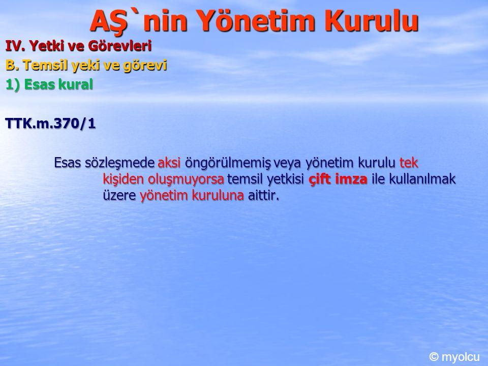 AŞ`nin Yönetim Kurulu IV. Yetki ve Görevleri B. Temsil yeki ve görevi