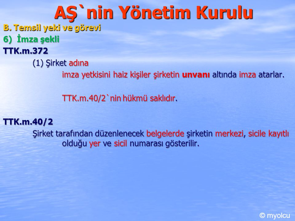 AŞ`nin Yönetim Kurulu B. Temsil yeki ve görevi 6) İmza şekli TTK.m.372