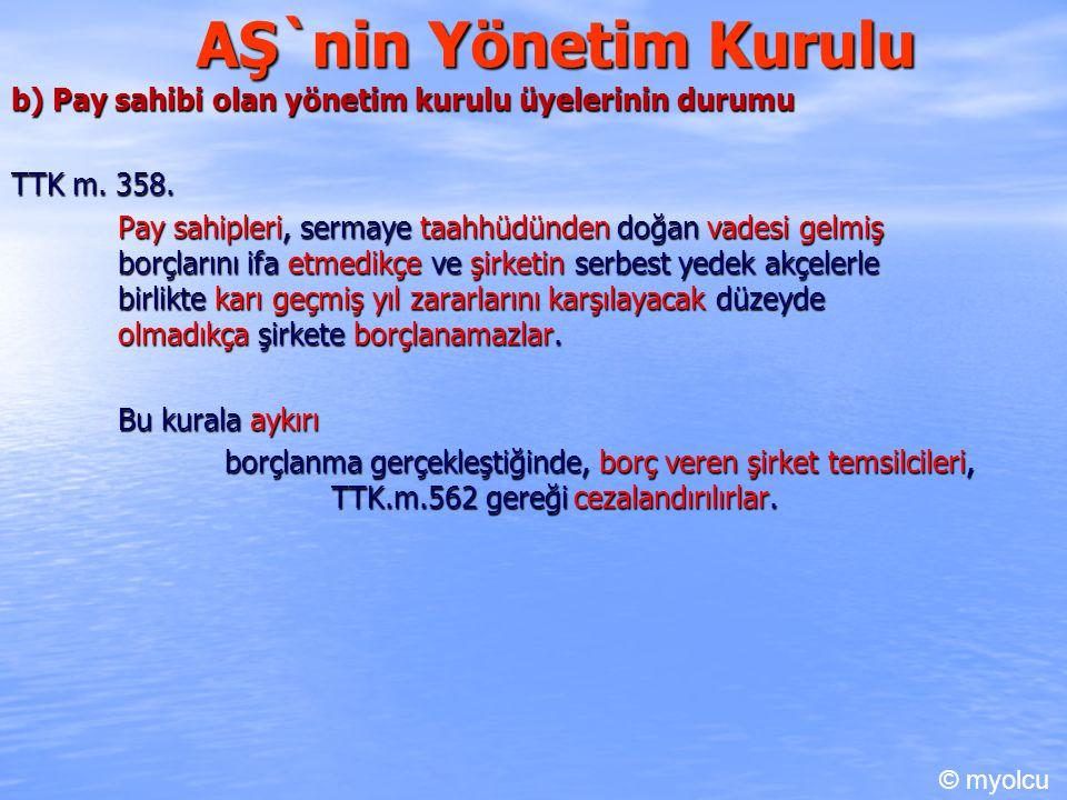 AŞ`nin Yönetim Kurulu b) Pay sahibi olan yönetim kurulu üyelerinin durumu. TTK m. 358.