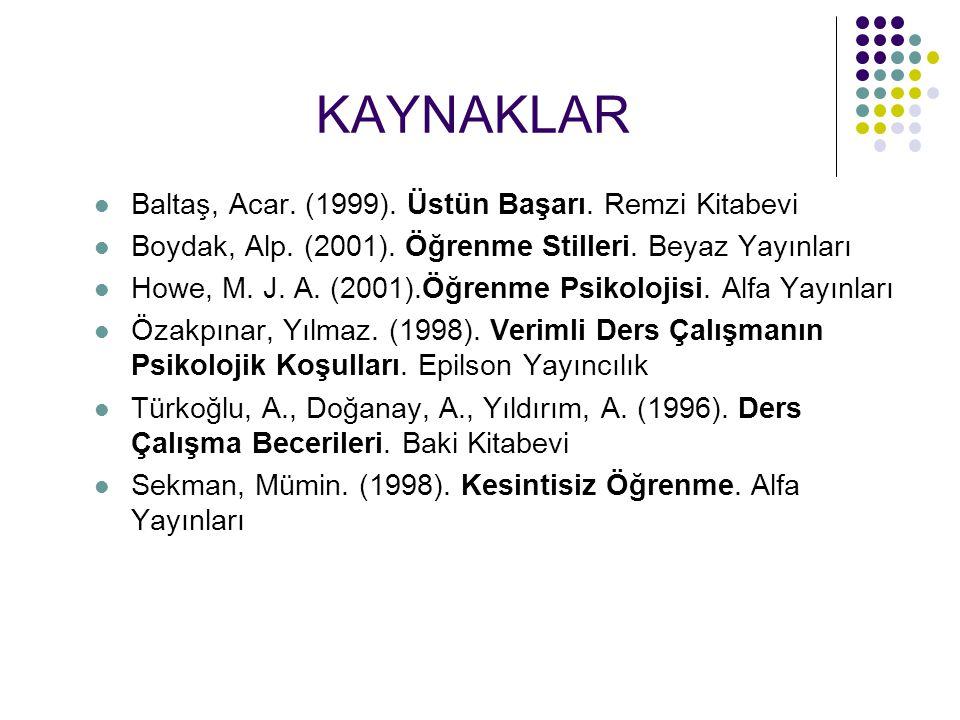 KAYNAKLAR Baltaş, Acar. (1999). Üstün Başarı. Remzi Kitabevi